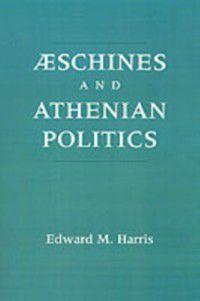 Aeschines and Athenian Politics, Edward M. Harris