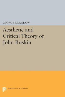 Aesthetic and Critical Theory of John Ruskin, George P. Landow