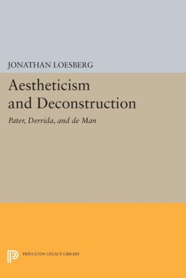 Aestheticism and Deconstruction, Jonathan Loesberg
