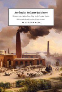 Aesthetics, Industry, and Science, M. Norton Wise