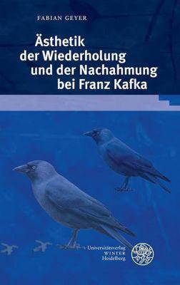 Ästhetik der Wiederholung und der Nachahmung bei Franz Kafka - Fabian Geyer |