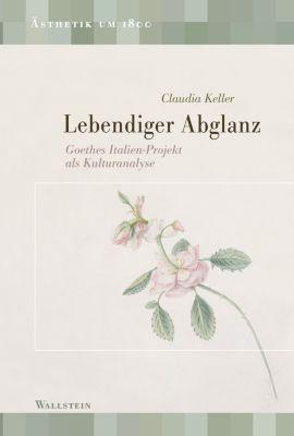 Ästhetik um 1800: Lebendiger Abglanz, Claudia Keller
