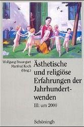 Ästhetische und religiöse Erfahrungen der Jahrhundertwenden, 3 Bde.: Bd.3 Um 2000