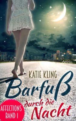 Affections: Affections 1: Barfuß durch die Nacht, Katie Kling