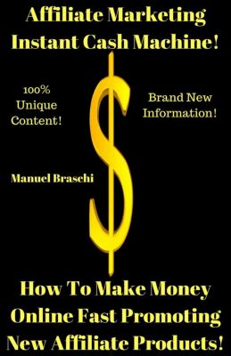 Affiliate Marketing Instant Cash Machine - How To Make Money Online Fast Promoting New Affiliate Products!, Manuel Braschi