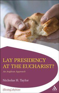 Affirming Catholicism: Lay Presidency at the Eucharist?, Nicholas Taylor