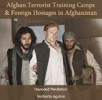 Afghan Terrorist Training Camps and Foreign Hostages in Afghanistan, Haywood Aguirre, Norberto Pendleton