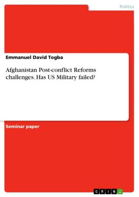 Afghanistan Post-conflict Reforms challenges. Has US Military failed?, Emmanuel David Togba