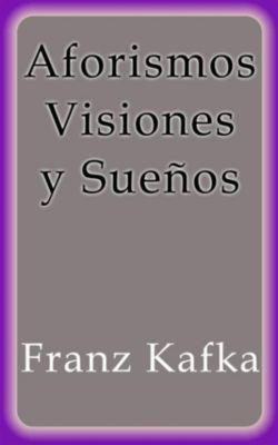 Aforismos Visiones y Sueños, Franz Kafka