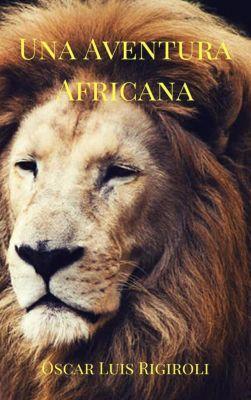 Africa del Romance: Una Aventura Africana (Africa del Romance, #1), Oscar Luis Rigiroli