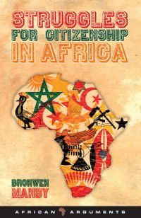 African Arguments: Struggles for Citizenship in Africa, Bronwen Manby