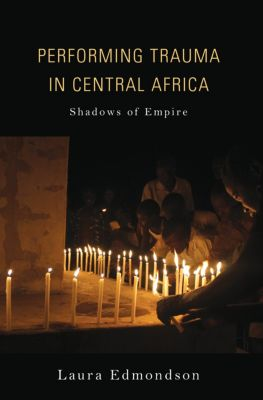 African Expressive Cultures: Performing Trauma in Central Africa, Laura Edmondson