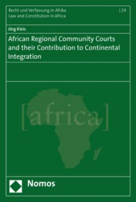 African Regional Community Courts and their Contribution to Continental Integration, Jörg Kleis