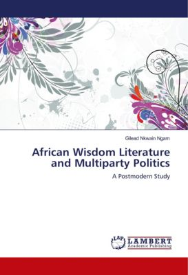 African Wisdom Literature and Multiparty Politics, Gilead Nkwain Ngam