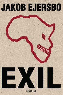 Afrika Trilogie Band 2: Exil - Jakob Ejersbo |