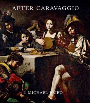 After Caravaggio, Michael Fried