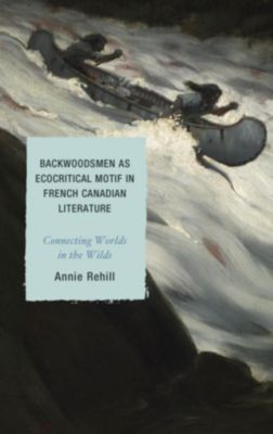 After the Empire: The Francophone World and Postcolonial France: Backwoodsmen as Ecocritical Motif in French Canadian Literature, Anne Rehill
