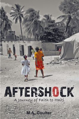 Aftershock: a Journey of Faith to Haiti, M.A. Coulter