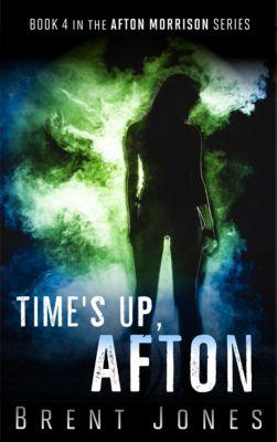 Afton Morrison: Time's Up, Afton (Afton Morrison, #4), Brent Jones