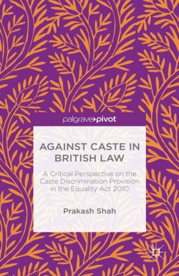 Against Caste in British Law, Prakash Shah
