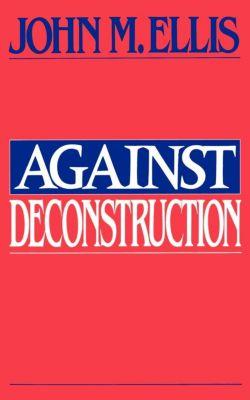 Against Deconstruction, John Martin Ellis