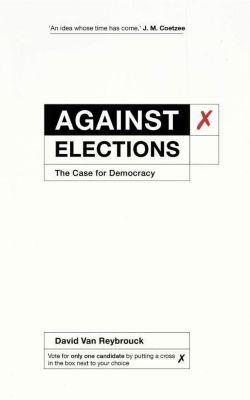 Against Elections, David Van Reybrouck