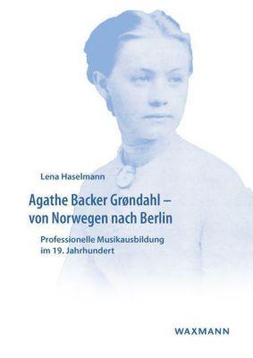 Agathe Backer Grøndahl - von Norwegen nach Berlin, Lena Haselmann