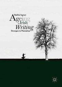 Ageing in Irish Writing, Heather Ingman