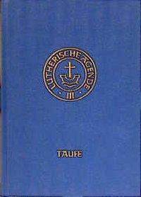 Agende III. Die Amtshandlungen I. Die Taufe