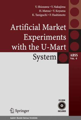 Agent-Based Social Systems: Artificial Market Experiments with the U-Mart System, Kazuhisa Taniguchi, Hiroyuki Matsui, Yoshihiro Nakajima, Fumihiko Hashimoto, Yoshinori Shiozawa, Yuhsuke Koyama