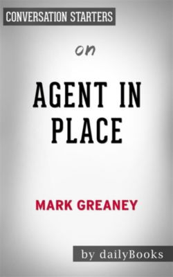 Agent in Place: by Mark Greaney   Conversation Starters, Daily Books