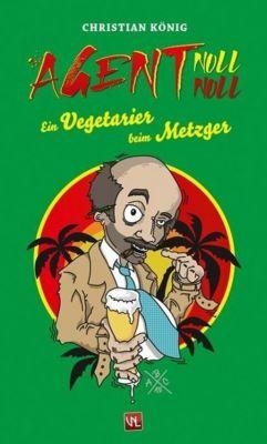 Agent Null Null. Ein Vegetarier beim Metzger - Christian König |
