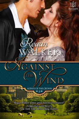 Agents of the Crown: Against the Wind: Agents of the Crown - Book 2, Regan Walker