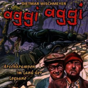 Aggi Aggi (Arschkrampen im Land der Leguane), Arschkrampen