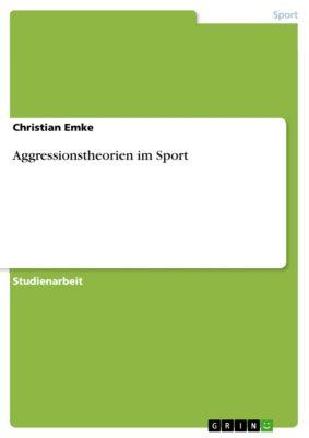 Aggressionstheorien im Sport, Christian Emke