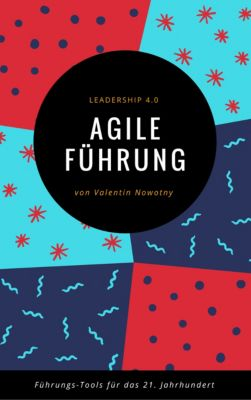 Agile Führung: Leadership 4.0, Valentin Nowotny
