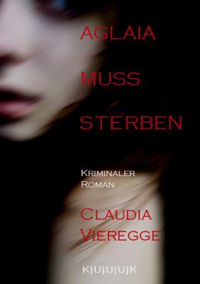 Aglaia muss sterben, Claudia Vieregge