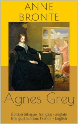 Agnes Grey (Édition bilingue: français - anglais / Bilingual Edition: French - English), Anne Brontë