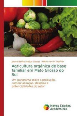 Agricultura orgânica de base familiar em Mato Grosso do Sul, Juliana Benites Padua Gomes, Milton Parron Padovan