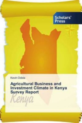 Agricultural Business and Investment Climate in Kenya Survey Report, Kevin Odida