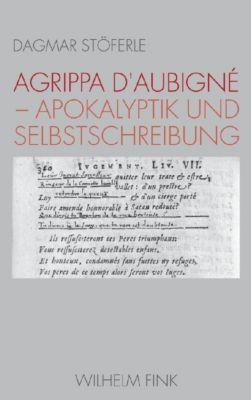 Agrippa d' Aubigné - Apokalyptik und Selbstschreibung, Dagmar Stöferle