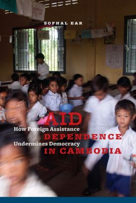 Aid Dependence in Cambodia, Sophal Ear