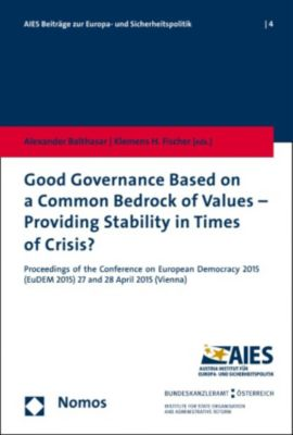 AIES-Beiträge zur Europa- und Sicherheitspolitik: Good Governance Based on a Common Bedrock of Values - Providing Stability in Times of Crisis?