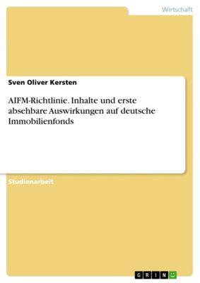 AIFM-Richtlinie. Inhalte und erste absehbare Auswirkungen auf deutsche Immobilienfonds, Sven Oliver Kersten