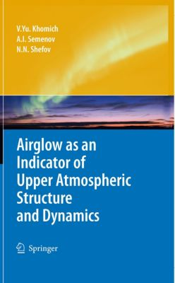 Airglow as an Indicator of Upper Atmospheric Structure and Dynamics, Vladislav Yu Khomich, Anatoly I. Semenov, Nicolay N. Shefov