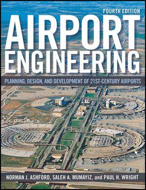 Airport Engineering, Norman J. Ashford, Saleh Mumayiz, Paul H. Wright