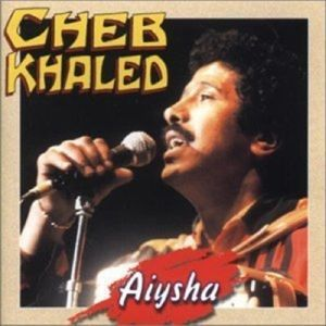 Aiysha, Cheb Khaled