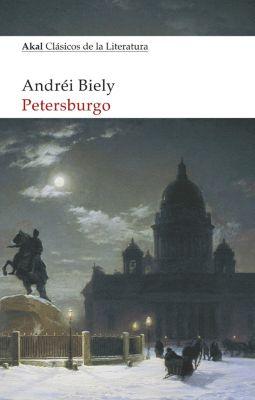 Akal Clásicos de la Literatura: Petersburgo, Andréi Biely