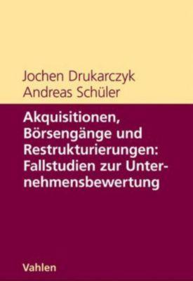 Akquisitionen, Börsengänge und Restrukturierungen: Fallstudien zur Unternehmensbewertung, Jochen Drukarczyk, Andreas Schüler