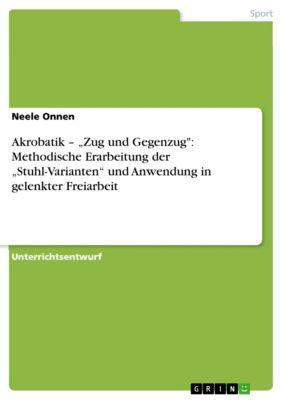 """Akrobatik – """"Zug und Gegenzug: Methodische Erarbeitung der """"Stuhl-Varianten"""" und Anwendung in gelenkter Freiarbeit, Neele Onnen"""